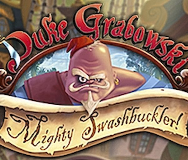 Duke Grabowski, Mighty Swashbuckler - Always bet on Duke!